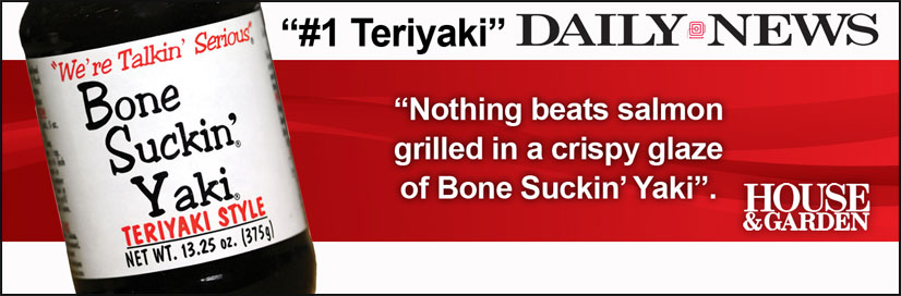 "#1 Teriyaki - NY Daily News ""Nothing beats salmon grilled in a cripsy glaze of Bone Suckin' Yaki"""